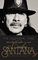 The Universal Tone : Bringing My Story To Light by Santana, Carlos © 2014 (Added: 11/6/14)