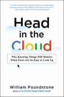Head In The Cloud : Why Knowing Things Still Matters When Facts Are So Easy To Look Up by Poundstone, William © 2016 (Added: 9/19/16)