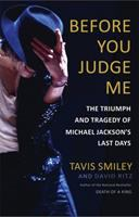 Before You Judge Me : The Triumph And Tragedy Of Michael Jackson's Last Days by Smiley, Tavis © 2016 (Added: 9/12/16)