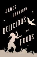 Delicious Foods : A Novel by Hannaham, James © 2015 (Added: 3/27/15)