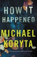 How It Happened by Koryta, Michael © 2018 (Added: 5/14/18)
