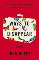 Ways To Disappear : A Novel by Novey, Idra © 2016 (Added: 4/20/16)