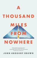 A Thousand Miles From Nowhere : A Novel by Brown, John Gregory © 2016 (Added: 8/11/16)