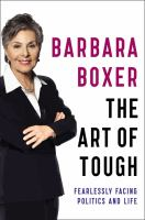The Art Of Tough : Fearlessly Facing Politics And Life by Boxer, Barbara © 2016 (Added: 6/15/16)