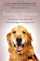 Tuesday's Promise : One Veteran, One Dog, And Their Bold Quest To Change Lives by Montalvâan, Luis Carlos © 2017 (Added: 9/14/17)