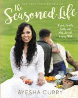 The Seasoned Life : Food, Family, Faith, And The Joy Of Eating Well by Curry, Ayesha © 2016 (Added: 9/21/16)