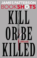 Kill Or Be Killed : Thrillers by Patterson, James © 2016 (Added: 10/17/16)