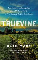 Truevine : Two Brothers, A Kidnapping, And A Mother's Quest : A True Story Of The Jim Crow South by Macy, Beth © 2016 (Added: 10/18/16)