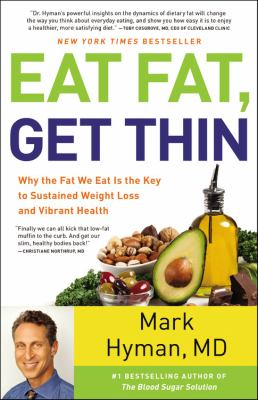 cover of Eat fat, get thin : why the fat we eat is the key to sustained weight loss and vibrant health
