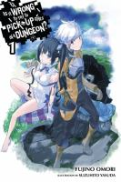 Is It Wrong To Try To Pick Up Girls In A Dungeon? : Volume 1 by åOmori, Fujino © 2014 (Added: 12/17/18)