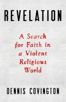 Revelation : A Search For Faith In A Violent Religious World by Covington, Dennis © 2016 (Added: 8/22/16)