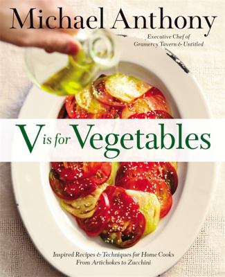 cover of V is for vegetables : inspired recipes & techniques for home cooks from artichokes to zucchini