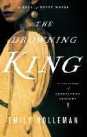 The Drowning King : A Fall Of Egypt Novel by Holleman, Emily © 2017 (Added: 9/7/17)