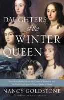Daughters Of The Winter Queen : Four Remarkable Sisters, The Crown Of Bohemia, And The Enduring Legacy Of Mary, Queen Of Scots by Goldstone, Nancy Bazelon © 2018 (Added: 6/11/18)