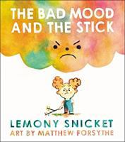 The+bad+mood+and+the+stick by Snicket, Lemony © 2017 (Added: 10/5/17)