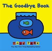 The+goodbye+book by Parr, Todd © 2015 (Added: 3/21/18)