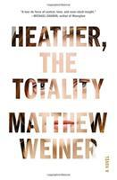 Heather, The Totality : A Novel by Weiner, Matthew © 2017 (Added: 11/9/17)