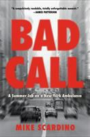 Bad Call : A Summer Job On A New York Ambulance by Scardino, Mike © 2018 (Added: 10/16/18)