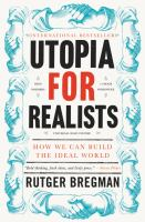 Utopia For Realists : How We Can Build The Ideal World by Bregman, Rutger © 2017 (Added: 7/6/17)