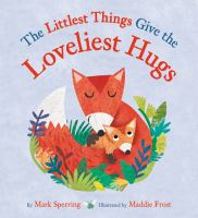 The+littlest+things+give+the+loveliest+hugs by Sperring, Mark © 2018 (Added: 8/29/19)