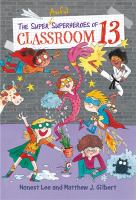 The+super+awful+superheroes+of+classroom+13 by Lee, Honest © 2018 (Added: 9/17/18)