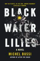 Black Water Lilies : A Novel by Bussi, Michel © 2017 (Added: 4/16/18)