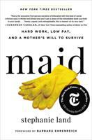 Maid : Hard Work, Low Pay, And A Mother's Will To Survive by Land, Stephanie © 2019 (Added: 1/22/19)