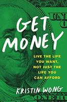 Get Money : Live The Life You Want, Not Just The Life You Can Afford by Wong, Kristin © 2018 (Added: 5/9/18)