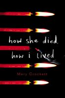 How She Died, How I Lived by Crockett, Mary © 2018 (Added: 1/7/19)
