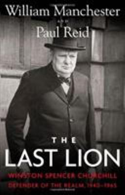 Cover image for The last lion, Winston Spencer Churchill. 3. Defender of the Realm, 1940-1965 
