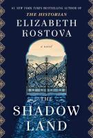The Shadow Land : A Novel by Kostova, Elizabeth © 2017 (Added: 4/11/17)