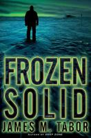 Frozen Solid : A Novel by Tabor, James M. &copy; 2013 (Added: 5/9/13)