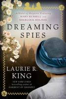 Dreaming Spies : A Novel Of Suspense Featuring Mary Russell And Sherlock Holmes by King, Laurie R. © 2015 (Added: 2/19/15)