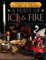 A Feast Of Ice And Fire : The Official Companion Cookbook by Monroe-Cassel, Chelsea © 2012 (Added: 9/9/16)