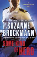 Some Kind Of Hero : A Troubleshooters Novel by Brockmann, Suzanne © 2017 (Added: 7/11/17)