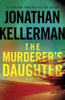 The Murderer's Daughter : A Novel by Kellerman, Jonathan © 2015 (Added: 8/18/15)
