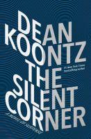The Silent Corner : A Novel Of Suspense by Koontz, Dean R. (Dean Ray) © 2017 (Added: 6/19/17)