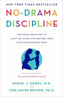 cover of No-Drama Discipline: The Whole-Brain Way to Calm the Chaos and Nurture Your Child's Developing Mind