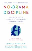 No-drama Discipline : The Whole-brain Way To Calm The Chaos And Nurture Your Child's Developing Mind by Siegel, Daniel J. © 2016 (Added: 2/17/17)