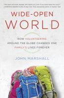 Wide-open World : How Volunteering Around The Globe Changed One Family's Lives Forever by Marshall, John © 2015 (Added: 2/19/15)