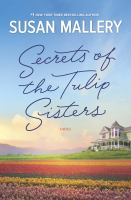 Secrets Of The Tulip Sisters by Mallery, Susan © 2017 (Added: 4/13/18)
