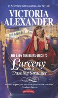 The Lady Travelers Guide To Larceny With A Dashing Stranger by Alexander, Victoria © 2017 (Added: 2/5/18)