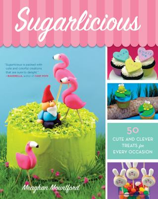 cover photo: Sugarlicious: 50 Cute and Clever Treats for Every Occasion