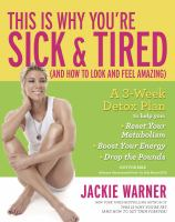 This Is Why You're Sick & Tired : (and How To Look And Feel Amazing) by Warner, Jackie © 2015 (Added: 8/13/15)