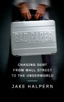 Bad Paper : Chasing Debt From Wall Street To The Underworld by Halpern, Jake © 2014 (Added: 2/27/15)
