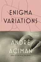 Enigma Variations by Aciman, Andrâe © 2017 (Added: 1/5/17)
