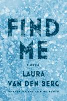 Find Me : A Novel by Van den Berg, Laura © 2015 (Added: 2/24/15)