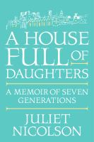 A House Full Of Daughters : A Memoir Of Seven Generations by Nicolson, Juliet © 2016 (Added: 9/26/16)