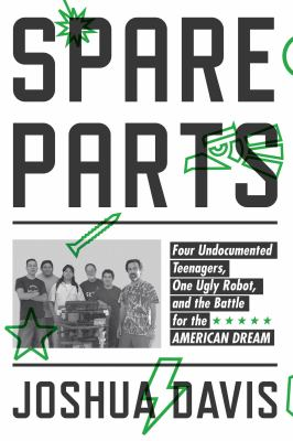 cover of Spare Parts: Four Undocumented Teenagers, One Ugly Robot, and the Battle for the American Dream
