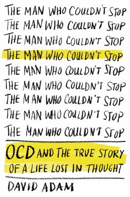 cover of The man who couldn't stop : OCD and the true story of a life lost in thought